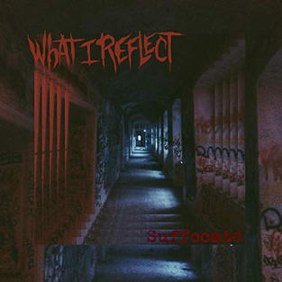 What I Reflect - Suffocate