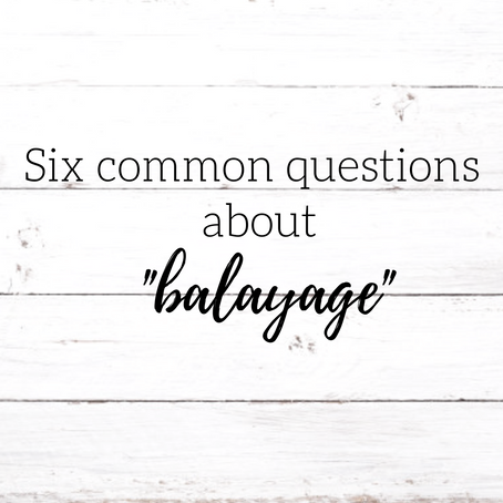 """6 common questions about """"Balayage"""""""