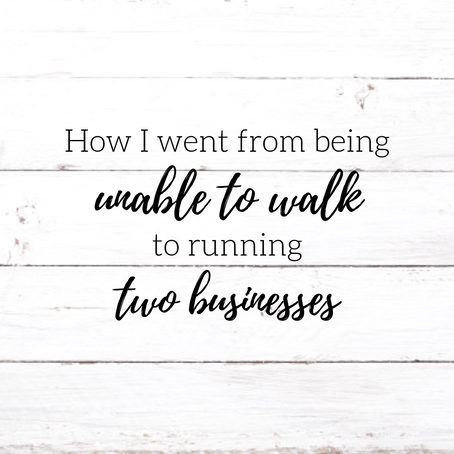 How I went from being unable to walk to running two businesses