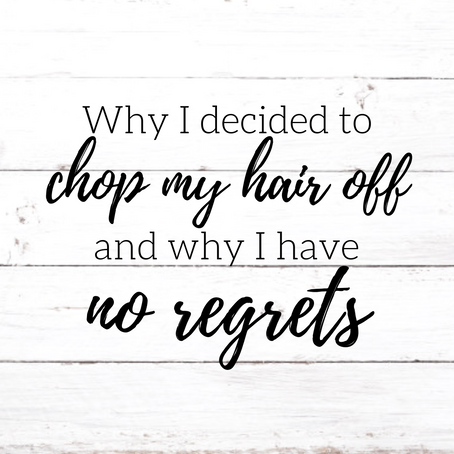 Why I decided to chop my hair off, & why I have no regrets