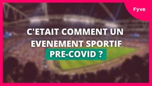 C'ETAIT COMMENT UN EVENEMENT SPORTIF PRE-COVID ?