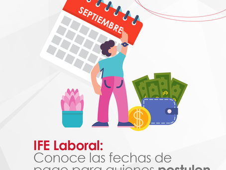 IFE Laboral: Conoce las fechas de pago para quienes postulen en Septiembre