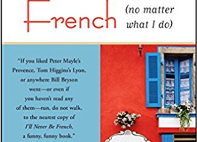 I'll Never Be French (no matter what I do) - Paperback