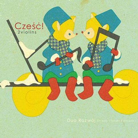 Cześć! (チェシチ!) ~ 2violins/Duo Rozwόj (デュオ ロズヴィー)