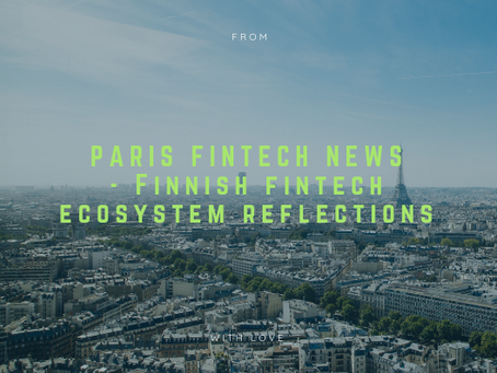 Paris #Fintech News - Finnish #Fintech Ecosystem Reflections