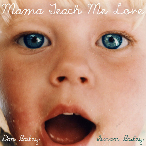 Susan & Dan Bailey - Mama Teach Me Love - CD