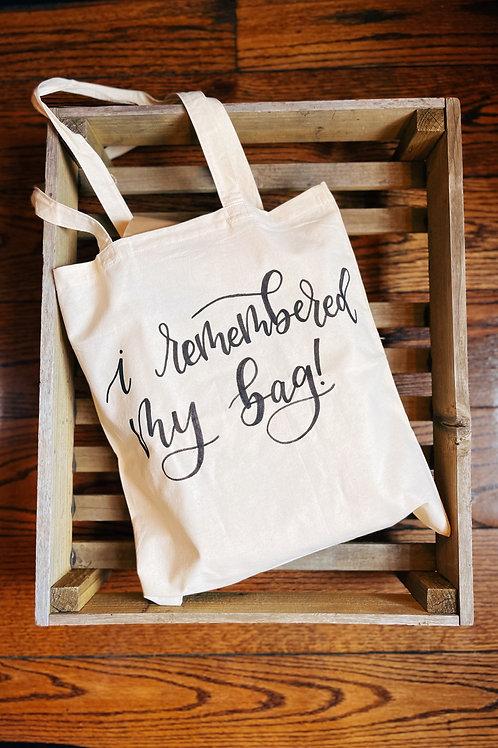 I Remembered My Bag Tote Bags