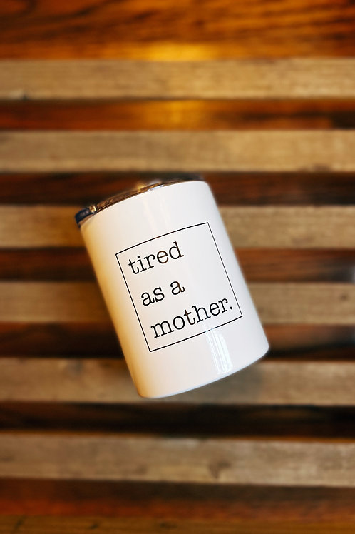 Tired as a Mother Traveling Mug