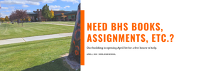 Need BHS Books, Assignments, etc.? Our building is opening April 1st for a few hours to help.