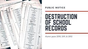 Public Notice | Destruction of School Records | Alumni Years 2010, 2011, & 2012