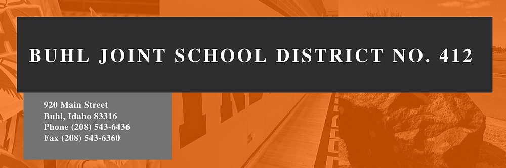 Buhl Joint School District No. 412 920 Main St. Buhl, ID 83316 Phone: (208) 543-6436 Fax: (208) 543-6360