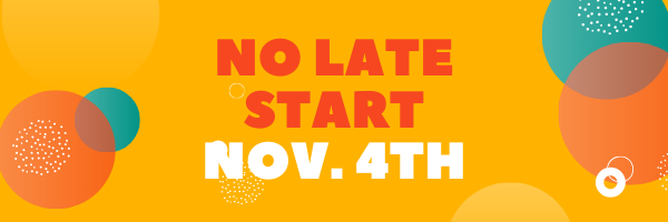 No Late Start | Nov. 4th