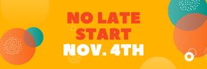 No Late Start | Nov. 4th