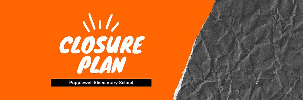 Closure Plan | Popplewell Elementary School
