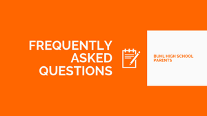 Frequently Asked Questions | Buhl High School Parent's