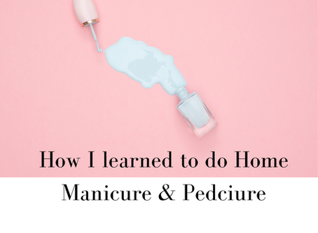 "Quarantine days thought me ""How to do Home Manicure and Pedicure"""