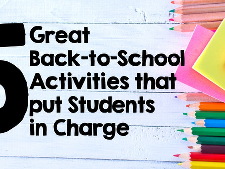5 Great Back-to-School Activities that Put Students in Charge