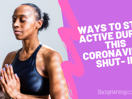 Ways to Stay Active During this Coronavirus Shut In (or Anytime You're Stuck Inside)