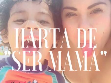 """¡Harta de """"ser mamá""""!"""