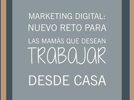Marketing Digital: nuevo reto para las mamás que desean trabajar desde casa