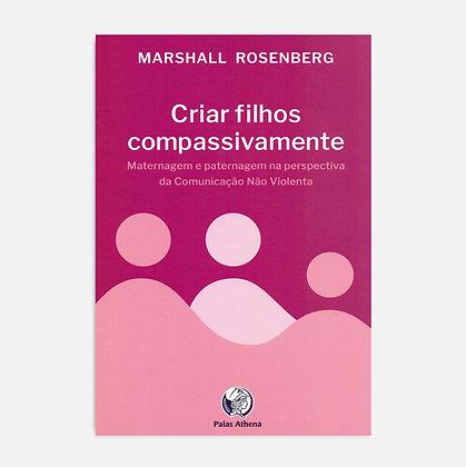 Criar filhos compassivamente - Marshall Rosemberg