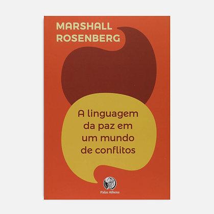 A Linguagem da Paz em um Mundo de Conflitos - Marshall Rosemberg