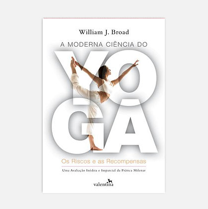 A moderna ciência do yoga - William J. Broad