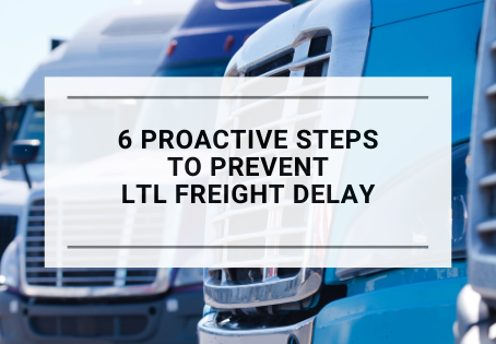6 Proactive Steps to Prevent LTL Freight Delay