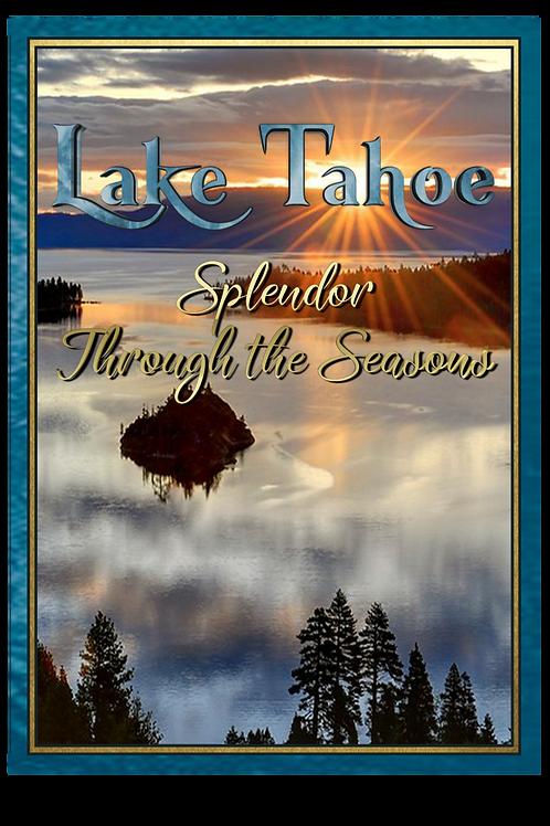 """Lake Tahoe – Splendor Through the Seasons"""
