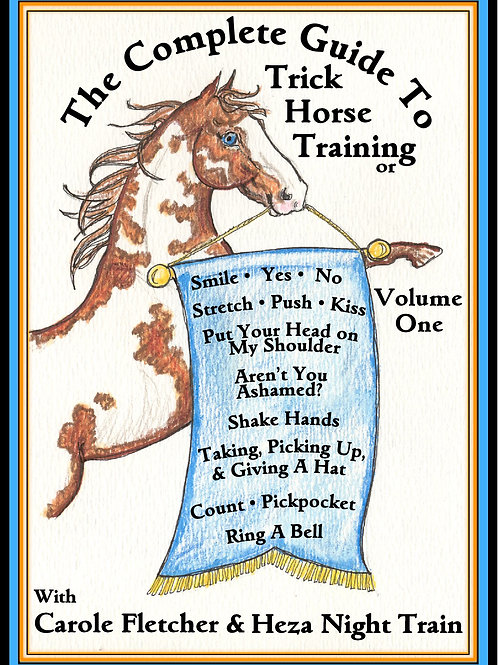 The Complete Guide to Trick Horse Training; V1