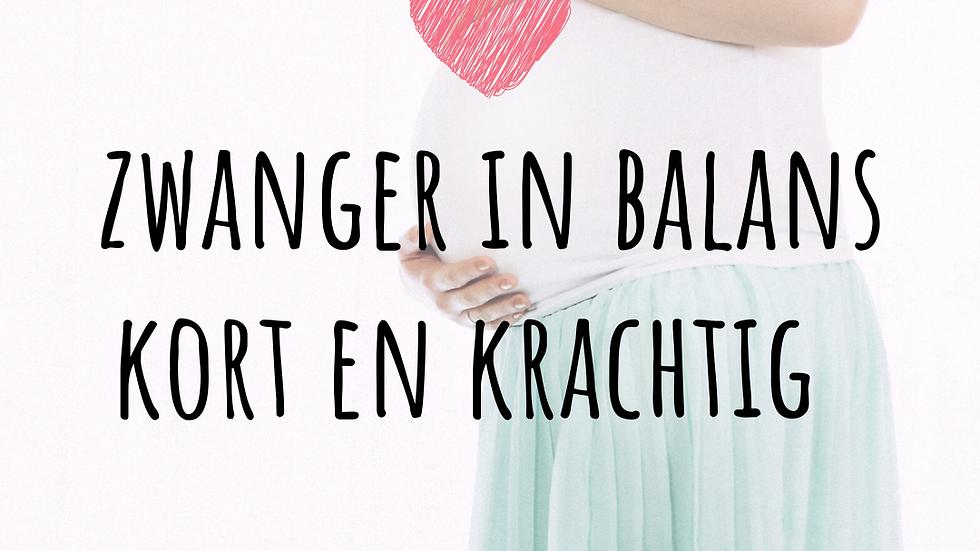 Kopie van Zwanger in Balans kort en krachtig start ,,,,,