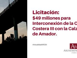 Licitación de Interconexión de la Cinta Costera III con la Calzada de Amador por US$49 millones.