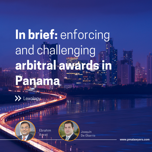 In brief: enforcing and challenging arbitral awards in Panama