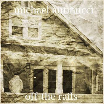 MICHAEL ANTINUCCI OFF THE RAILS EP