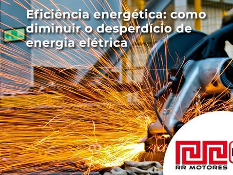 Eficiência energética: como diminuir o desperdício de energia elétrica