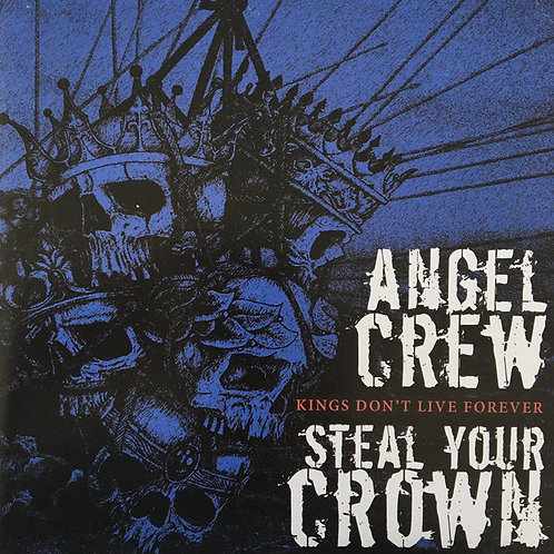 Angel Crew/ Steal Your Crown - Kings Don't Live Forever Split