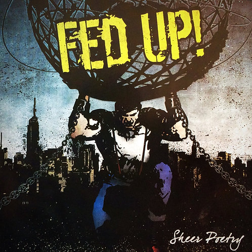Fed Up! - Sheer Poetry