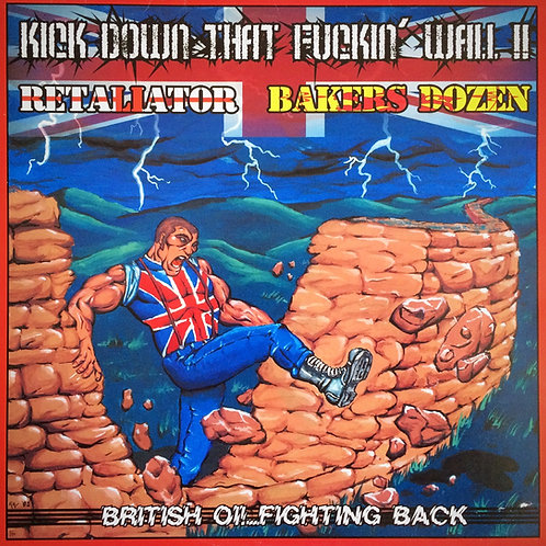 Retaliator/ Bakers Dozen - Kick Down That Fuckin Wall!!