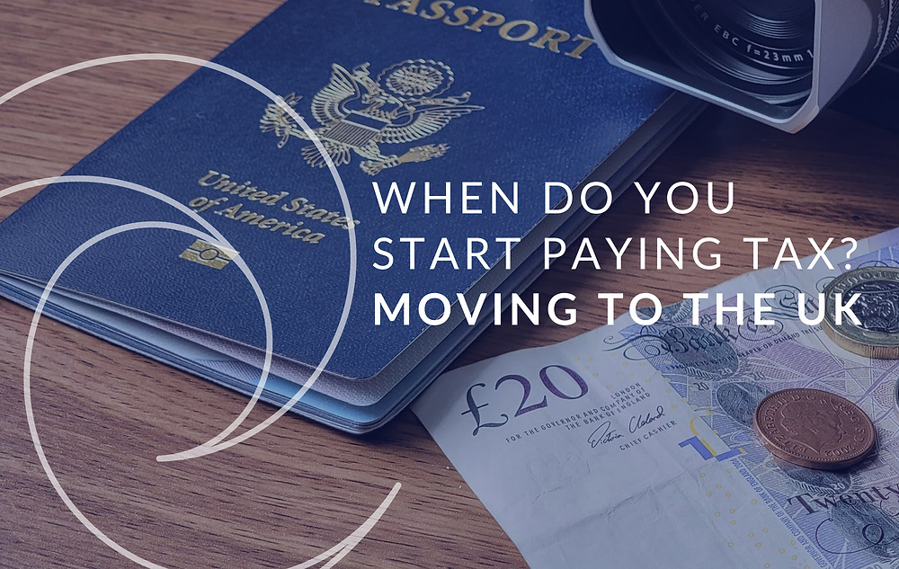 When do you pay tax UK - moving to the UK and knowing your tax responsibilities