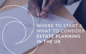 What to think about when considering estate planning in the UK