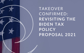 Takeover Confirmed: Revisiting the Biden Tax Policy Proposal 2021