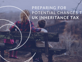 How to prepare for potential changes to UK Inheritance Tax