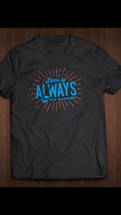 """Love is ALWAYS the Answer"" T-Shirt"