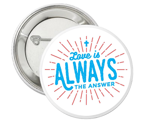 """Love is ALWAYS the Answer"" Button"