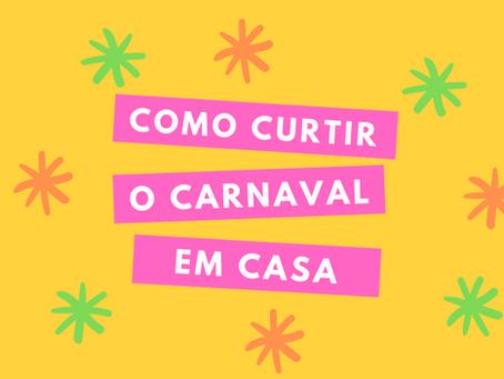 Como curtir o Carnaval em casa!