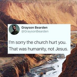 """I'm sorry the church hurt you..."""