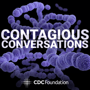 Listen To CDC Foundation's New Podcast: Contagious Conversations