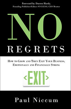No Regrets. How to Grow and Then Exit Your business, Emotionally and Financially Strong
