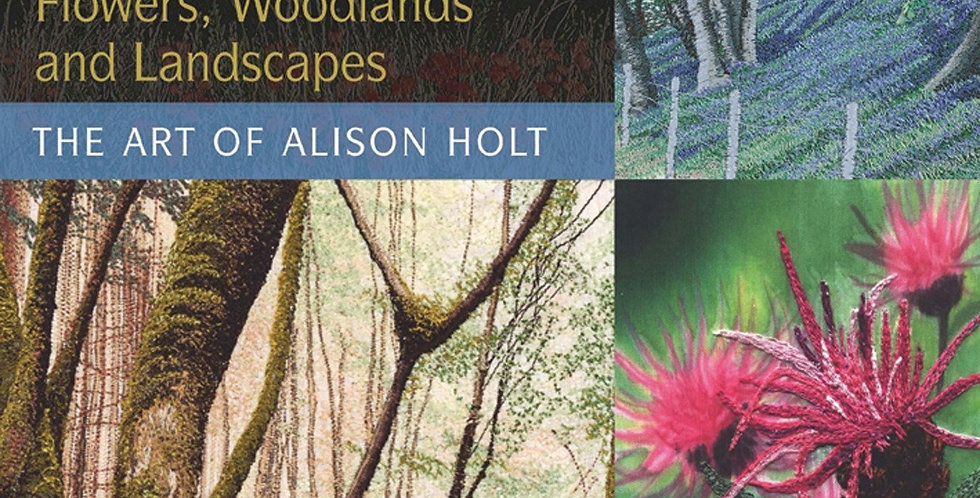 Machine Embroidered Flowers, Woodlands and Landscapes - Alison Holt