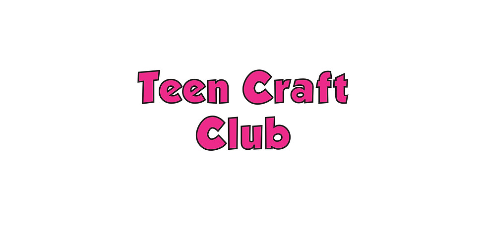 Teen Craft Club